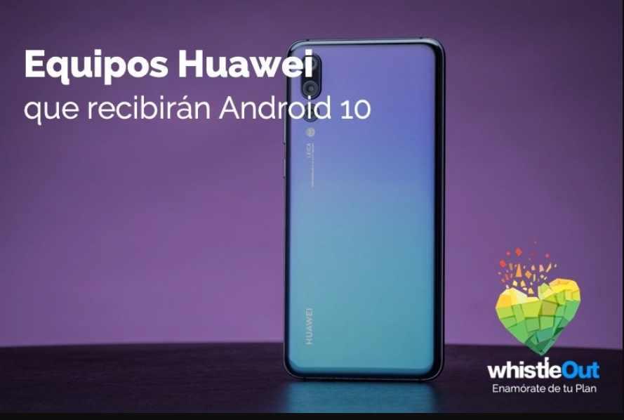 Huawei: lista de celulares que ya se pueden actualizar a Android 10