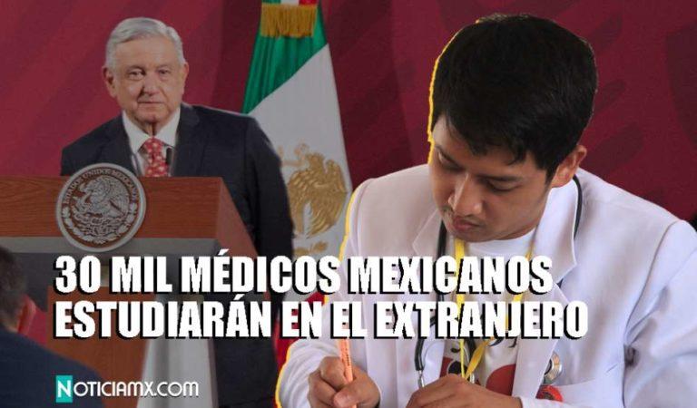 AMLO crea becas para especialización de 30 mil médicos mexicanos en el extranjero