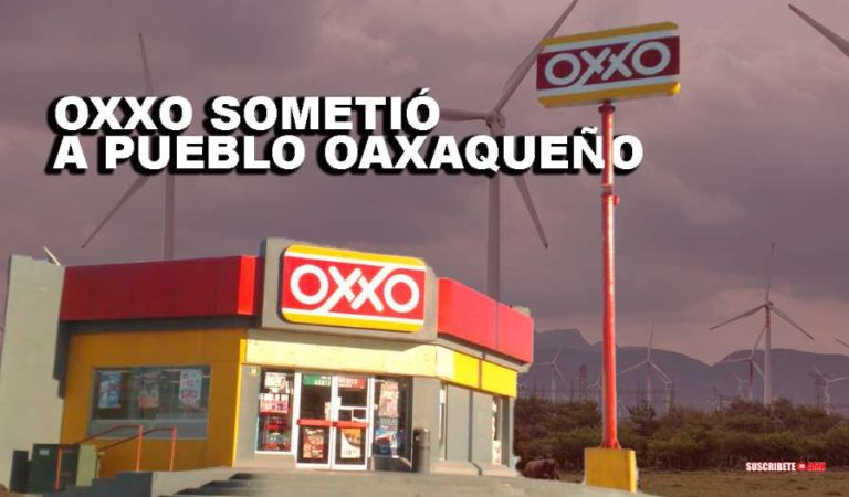 Oxxo sometió a comunidad indígena para su parque eólico en Oaxaca